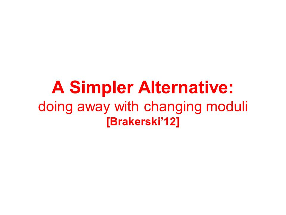 A Simpler Alternative: doing away with changing moduli [Brakerski'12]